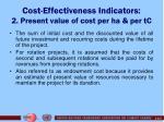 cost effectiveness indicators 2 present value of cost per ha per tc