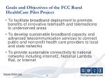 goals and objectives of the fcc rural healthcare pilot project