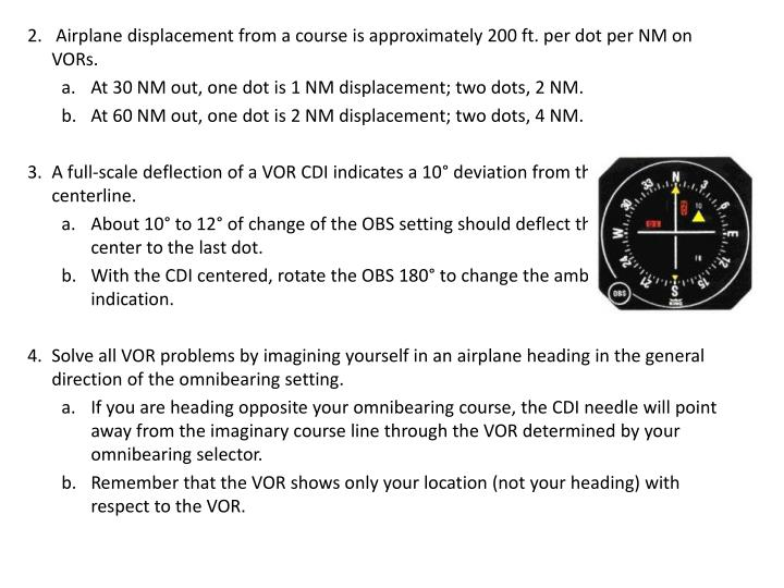 2.   Airplane displacement from a course is approximately 200 ft. per dot per NM on VORs.