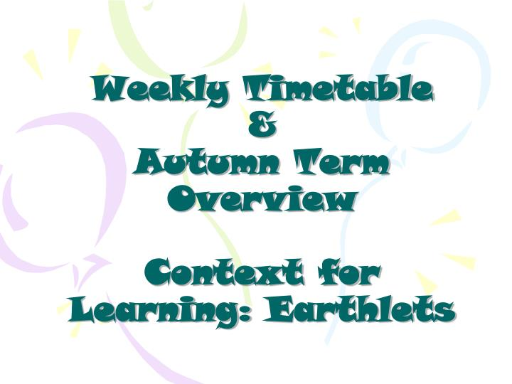 Weekly timetable autumn term overview context for learning earthlets