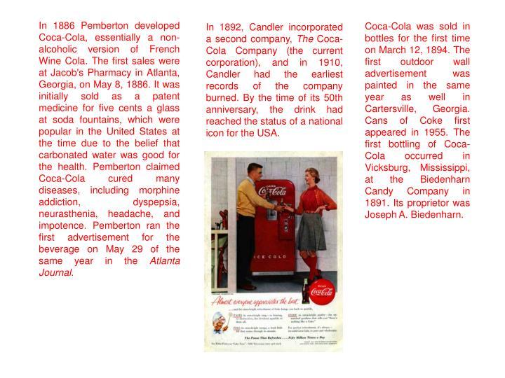 In 1886 Pemberton developed Coca-Cola, essentially a non-alcoholic version of French Wine Cola. The ...