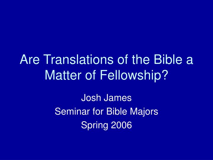 Are translations of the bible a matter of fellowship