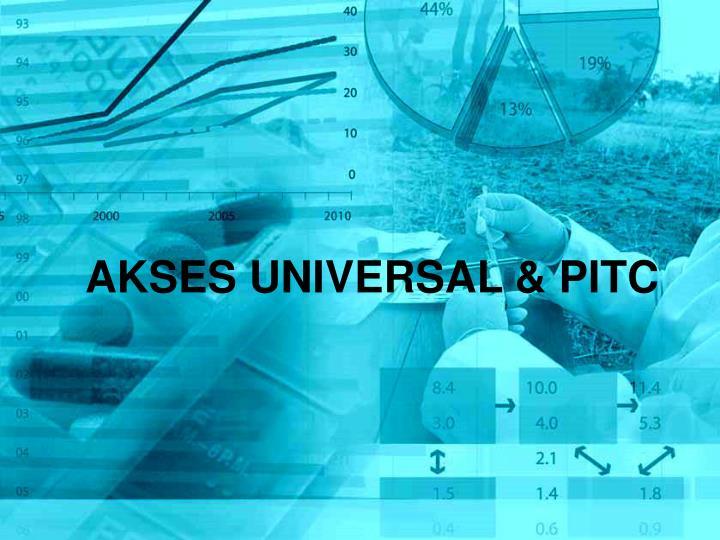 AKSES UNIVERSAL & PITC