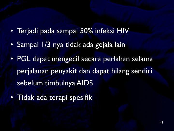 Terjadi pada sampai 50% infeksi HIV