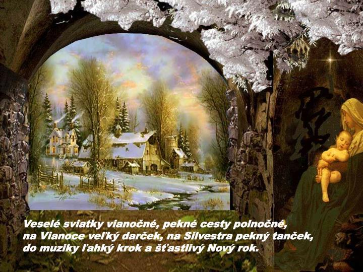 Veselé sviatky vianočné, pekné cesty polnočné,
