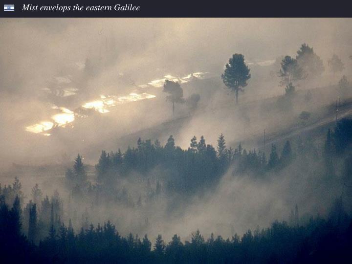Mist envelops the eastern Galilee