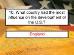 10 what country had the most influence on the development of the u s