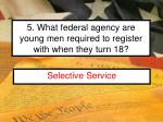 5 what federal agency are young men required to register with when they turn 18