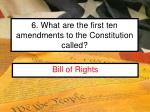 6 what are the first ten amendments to the constitution called