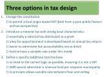 three options in tax design
