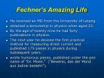 fechner s amazing life