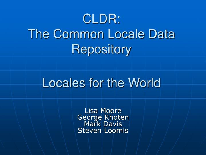 Cldr the common locale data repository locales for the world