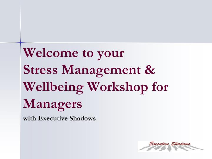 welcome to your stress management wellbeing workshop for managers