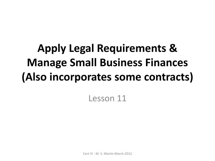 apply legal requirements manage small business finances also incorporates some contracts n.