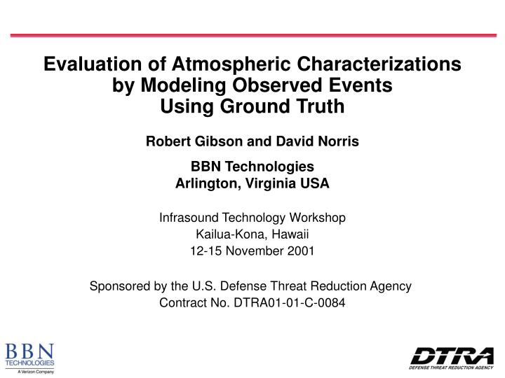 evaluation of atmospheric characterizations by modeling observed events using ground truth n.
