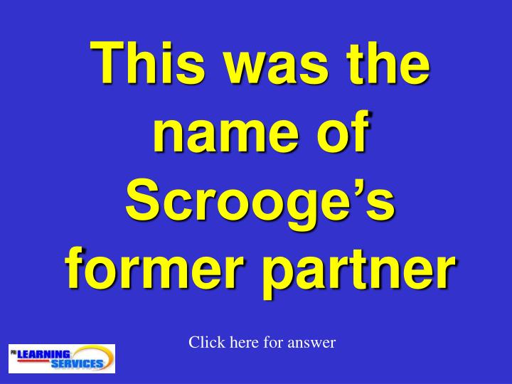 This was the name of Scrooge's
