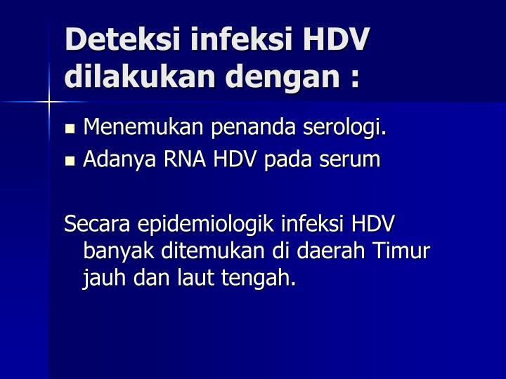 Deteksi infeksi HDV dilakukan dengan :