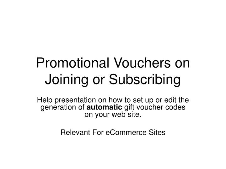 promotional vouchers on joining or subscribing n.