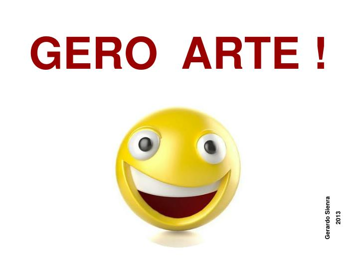 GERO  ARTE !