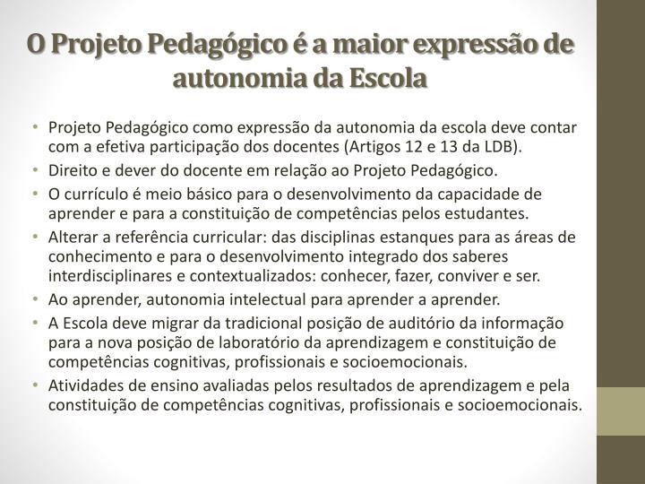 O Projeto Pedagógico é a maior expressão de autonomia da Escola