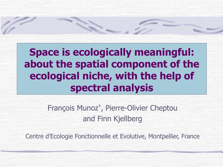 Space is ecologically meaningful: about the spatial component of the ecological niche, with the help...