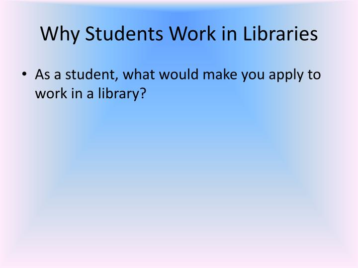 Why Students Work in Libraries