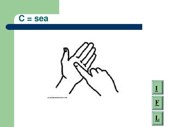 C = sea