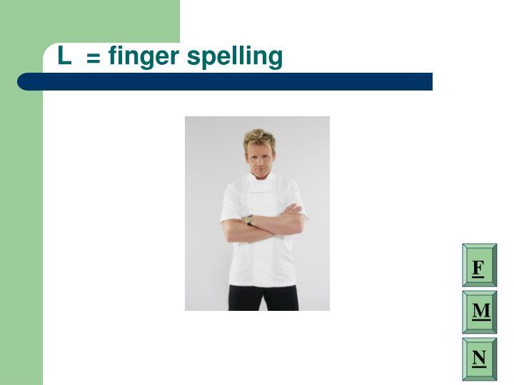 L  = finger spelling