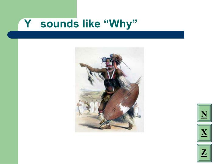 """Y   sounds like """"Why"""""""
