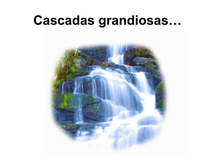 Cascadas grandiosas…