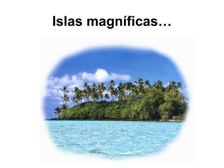 Islas magníficas…