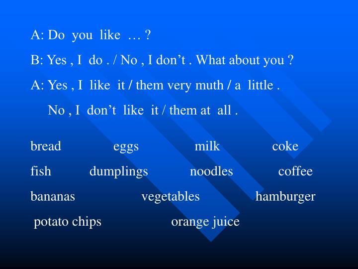 A: Do  you  like  … ?