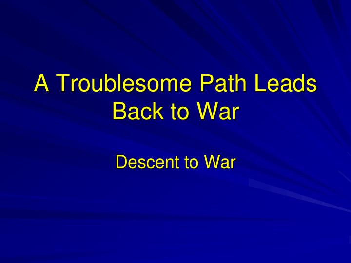 A troublesome path leads back to war
