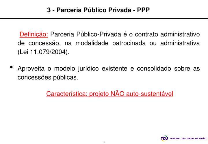 3 - Parceria Público Privada - PPP