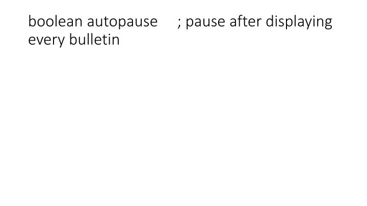 boolean autopause     ; pause after displaying every bulletin
