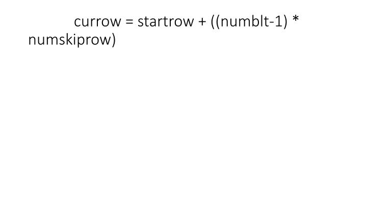 currow = startrow + ((numblt-1) * numskiprow)