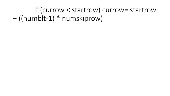 if (currow < startrow) currow= startrow + ((numblt-1) * numskiprow)