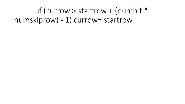 if (currow > startrow + (numblt * numskiprow) - 1) currow= startrow