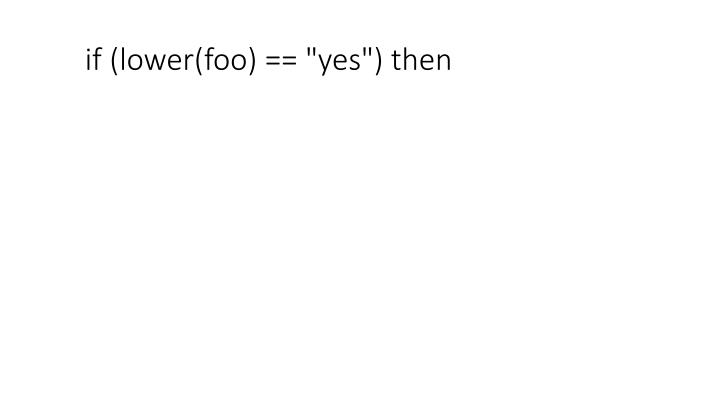 "if (lower(foo) == ""yes"") then"