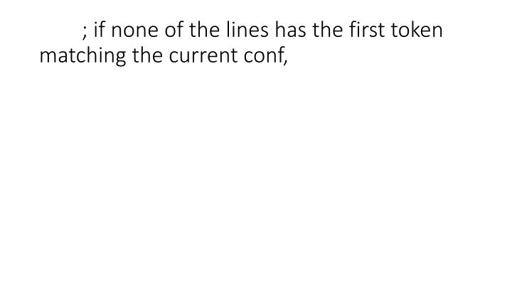; if none of the lines has the first token matching the current conf,