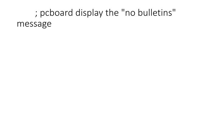 "; pcboard display the ""no bulletins"" message"