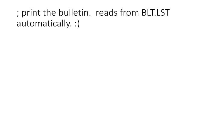 ; print the bulletin.  reads from BLT.LST automatically. :)