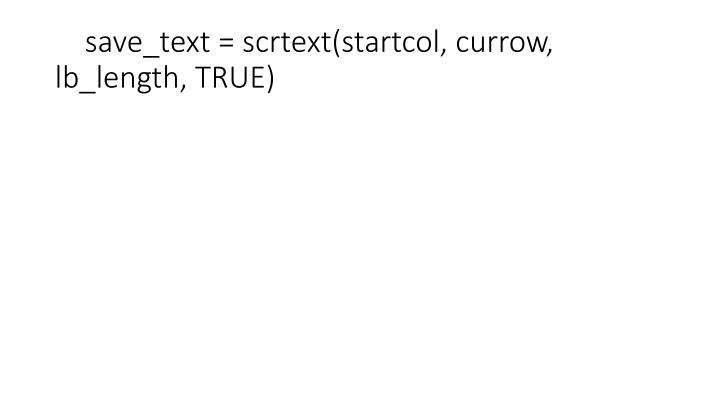 save_text = scrtext(startcol, currow, lb_length, TRUE)