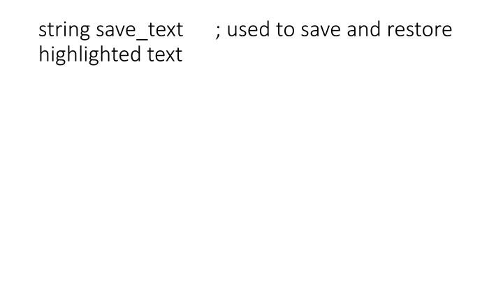 string save_text      ; used to save and restore highlighted text