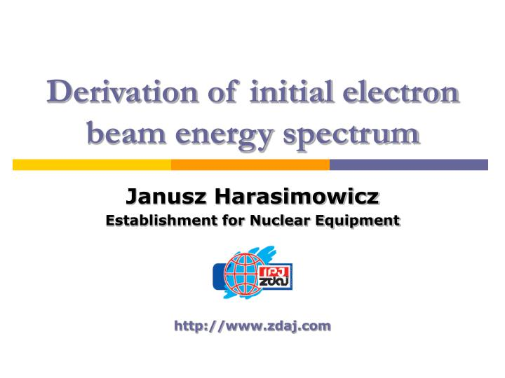 Derivation of initial electron beam energy spectrum