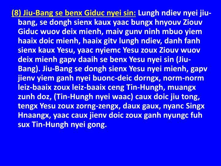 (8) Jiu-Bang se benx Giduc nyei sin: