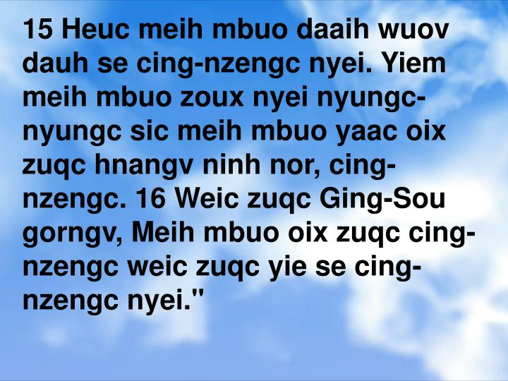 15 Heuc meih mbuo daaih wuov dauh se cing-nzengc nyei. Yiem meih mbuo zoux nyei nyungc-nyungc sic me...