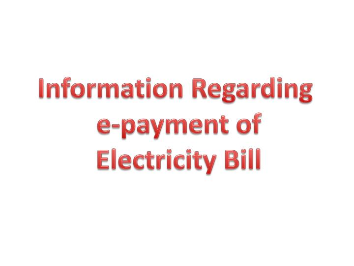PPT - Information Regarding e-payment of Electricity Bill PowerPoint