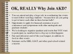ok really why join akd