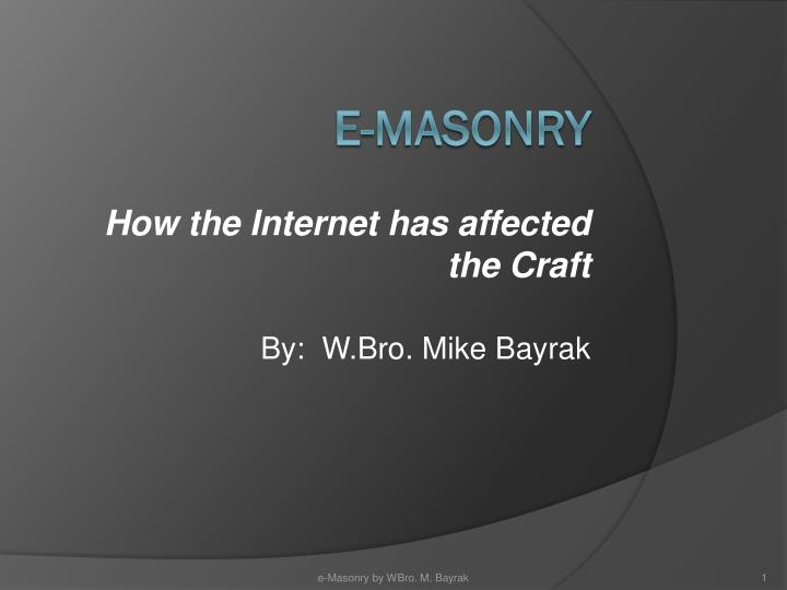how the internet has affected the craft by w bro mike bayrak n.